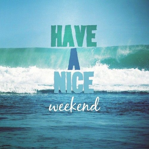 Have a nice weekend quotes
